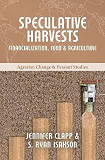 Speculative Harvests: Financialization, Food, and Agriculture