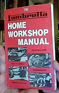 The Lambretta Home Workshop Manual: The Official Guide to Do-It-Yourself Maintenance on Lambretta Scooters [Seventh Edition]