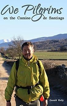 We Pilgrims on the Camino de Santiago by [Gerald Kelly]