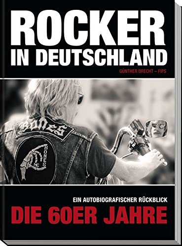 Rocker in Deutschland – Die 60er Jahre: Ein autobiografischer Rückblick: Ein Autobiografischer Rückblick. Die 60er Jahre