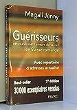 Guérisseurs, rebouteux et faiseurs de secret en Suiss romande avec répertoire d'adresses actualisé (7e edition)
