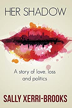 Her Shadow: A story of love, loss and politics by [Sally Xerri-Brooks]