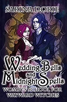 Wedding Bells and Midnight Spells: A Not-So-Cozy Witch Mystery (Womby's School for Wayward Witches Book 14) by [Sarina Dorie]