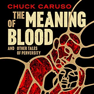 The Meaning of Blood: and Other Tales of Perversity                   By:                                                                                                                                 Chuck Caruso                               Narrated by:                                                                                                                                 Eric J. McAnallen                      Length: 6 hrs     8 ratings     Overall 4.3