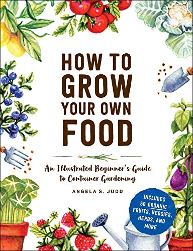 How to Grow Your Own Food: An Illustrated Beginner's Guide to Container Gardening