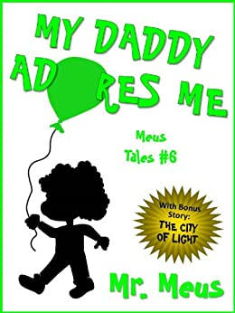 MY DADDY ADORES ME: A Children's Story About Fatherhood in Dr. Seuss Style Rhyme (Meus Tales #6) by [Mr. Meus]