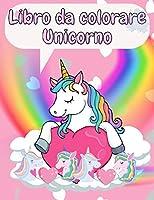 Libro da Colorare Unicorno: Libro da Colorare di Unicorno Magico per Bambini di 4-8 anni