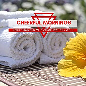Cheerful Mornings - Early Yoga And Meditation Practice, Vol. 1