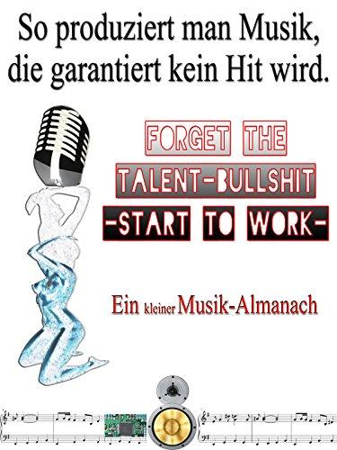 So produziert man Musik, die garantiert kein Hit wird: Forget the Talent-Bullshit - Start to Work