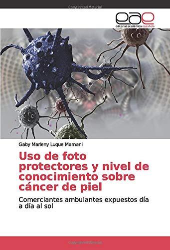Uso de foto protectores y nivel de conocimiento sobre cáncer de piel:...