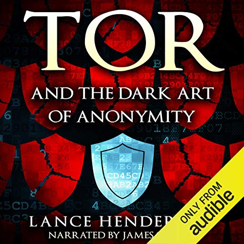 Tor and the Dark Art of Anonymity: How to Be Invisible from NSA Spying audiobook cover art