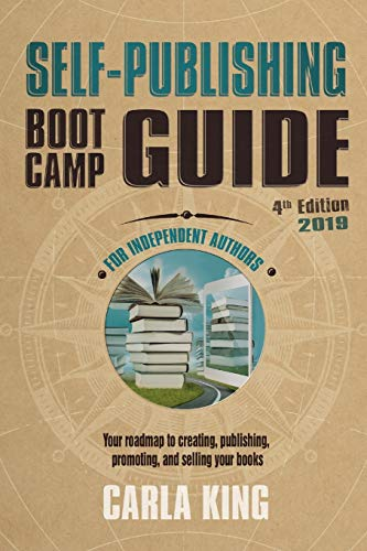 Self-Publishing Boot Camp Guide for Authors, 4th Edition: Your roadmap to creating, publishing, promoting, and selling your books