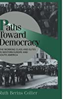 Paths toward Democracy: The Working Class and Elites in Western Europe and South America (Cambridge Studies in Comparative Politics)