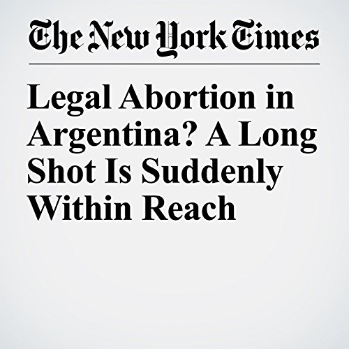 Legal Abortion in Argentina? A Long Shot Is Suddenly Within Reach copertina