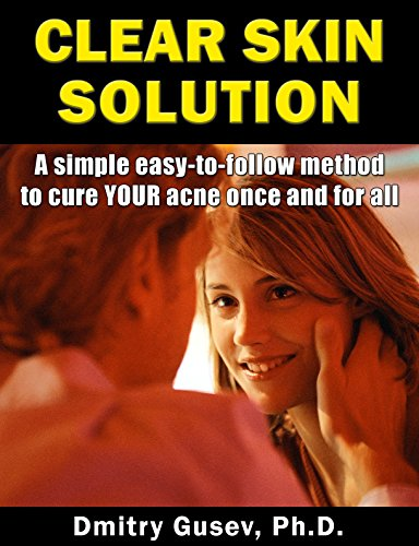 Clear Skin Solution: A Simple Easy-to-Follow Method to Cure YOUR Acne Once and For All (English Edition)
