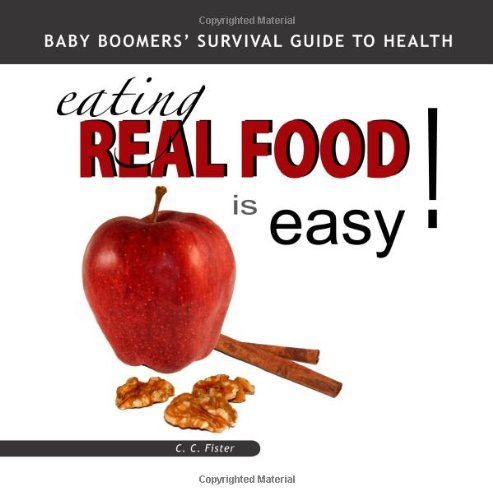 Eating Real Food is Easy: Baby Boomers' Survival Guide To Health