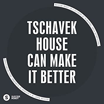 House Can Make It Better