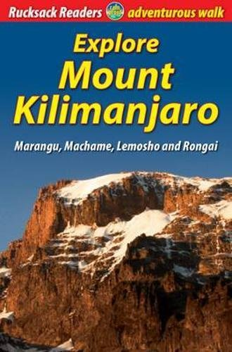 Explore Mount Kilimanjaro: Marangu, Machame, Lemosho and Rongai (Rucksack Readers)