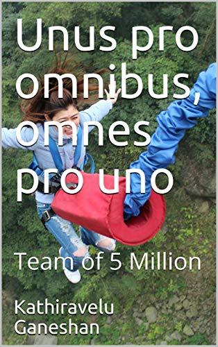 Unus pro omnibus, omnes pro uno: Team of 5 Million (English Edition)