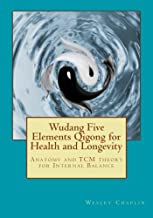 Wudang Five Elements Qigong for Health and Longevity: Anatomy and TCM Theory for Internal Balance