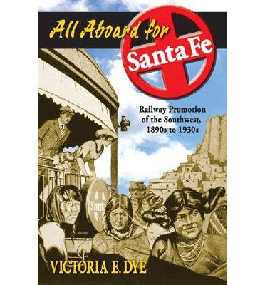 All Aboard for Santa Fe: Railway Promotion of the Southwest, 1890s to 1930s (Paperback) - Common