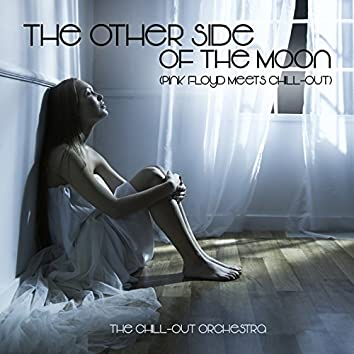 The Other Side Of The Moon (Pink Floyd Meets Chill-Out)