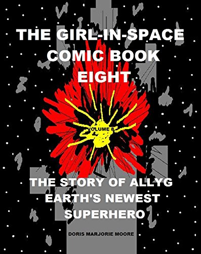 The Girl In Space Comic Book Eight: The Story of AllyG - Earth's Newest SuperHero (English Edition)