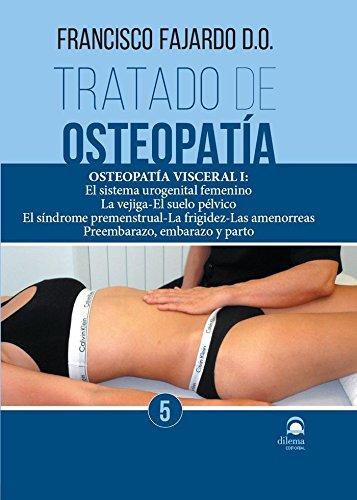 TRATADO DE OSTEOPATÍA. TOMO 5: Osteopatía Visceral I: El sistema urogenital femenino. La vejiga – El suelo pélvico. El síndrome premenstrual – La ... amenorreas. Preembarazo, embarazo y parto.