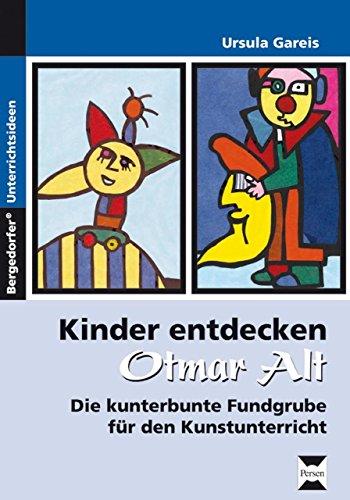 Kinder entdecken Otmar Alt: Die kunterbunte Fundgrube für den Kunstunterricht (1. bis 4. Klasse) von Ursula Gareis (25. März 2015) Taschenbuch