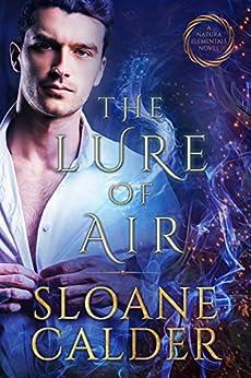 The Lure of Air: A forbidden lovers supernatural mafia romance (Natura Elementals Book 2) by [Sloane Calder]