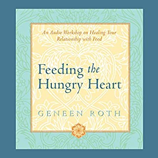Feeding the Hungry Heart     An Audio Workshop on Healing Your Relationship with Food              By:                                                                                                                                 Geneen Roth                               Narrated by:                                                                                                                                 Geneen Roth                      Length: 4 hrs and 7 mins     77 ratings     Overall 4.8