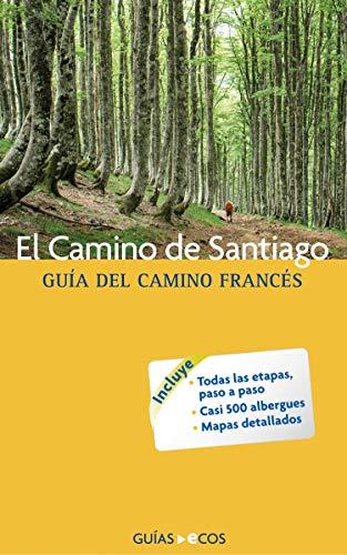 El Camino de Santiago: Guía del Camino Francés