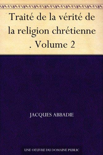 Couverture du livre Traité de la vérité de la religion chrétienne . Volume 2