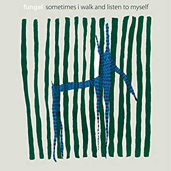 Sometimes I Walk and Listen to Myself