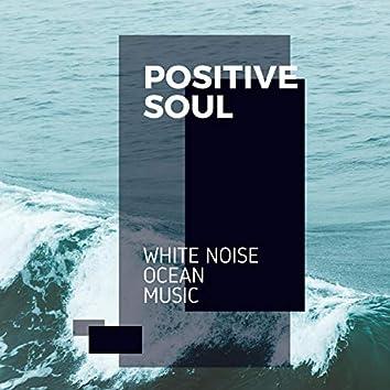 Positive Soul - White Noise Ocean Music