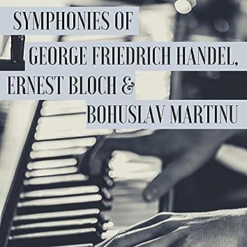 Symphonies of George Friedrich Handel, Ernest Bloch & Bohuslav Martinu