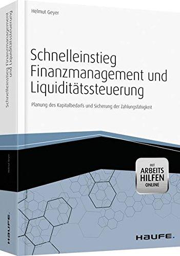 Schnelleinstieg Finanzmanagement und Liquiditätssteuerung - mit Arbeitshilfen online: Planung des Kapitalbedarfs und Sicherung der Zahlungsfähigkeit (Haufe Fachbuch)