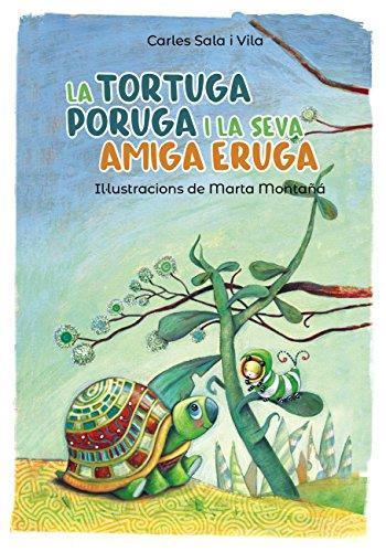 La tortuga poruga i la seva amiga eruga (Llibres infantils i juvenils - Pluja de llibres +6) (Catalan Edition)
