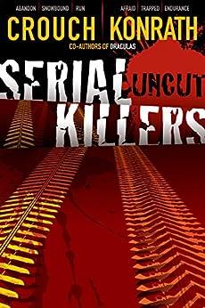 Serial Killers Uncut by [Blake Crouch, Jack Kilborn, J.A. Konrath]