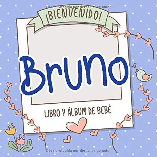 ¡Bienvenido Bruno! Libro y álbum de bebé: Libro de bebé y álbum para bebés personalizado, regalo para el embarazo y el nacimiento, nombre del bebé en la portada