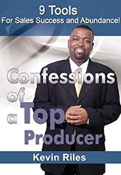 Confessions of a Top Producer: 9 Tools for Sales Success & Abundance by [Kevin Riles, Tyron McDaniel]