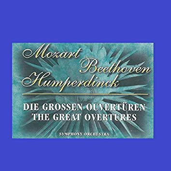 Mozart - Beethoven - Humperdinck - The Great Overtures