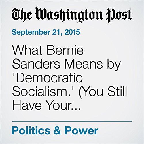 What Bernie Sanders Means by 'Democratic Socialism.' (You Still Have Your Choice of Pajamas.) audiobook cover art