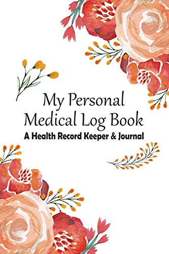 Compare Textbook Prices for My Personal Medical Log Book / A Health Record Keeper & Journal: Simple - Organized - Complete:  Track Family History, Medications, Doctor's ... & More: Pretty Spring Floral Design  ISBN 9781707243990 by Journals, RealMe