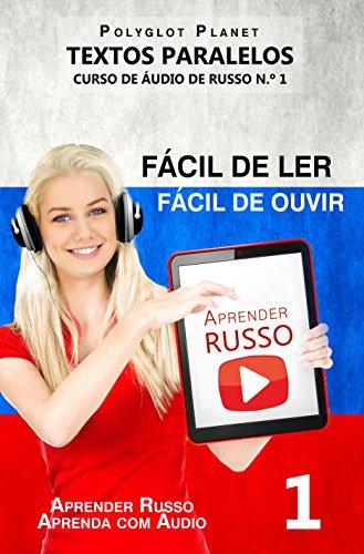 Aprender Russo - Textos Paralelos | Fácil de ouvir | Fácil de ler: CURSO DE ÁUDIO DE RUSSO N.º 1 (Aprender Russo | Aprenda com Áudio) (Portuguese Edition)