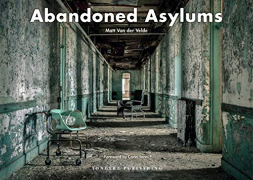 Abandoned Asylums (Jonglez photo books)