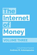 The Internet of Money Volume Three: A Collection of Talks by Andreas M. Antonopoulos: 3
