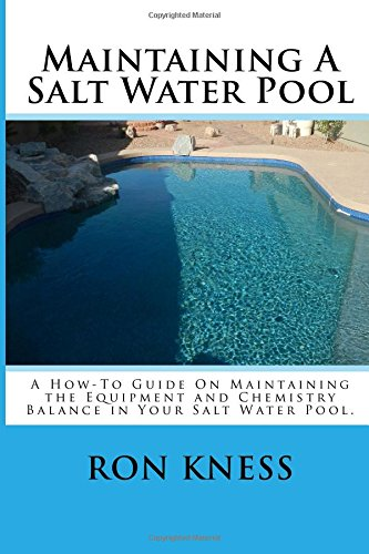 Maintaining A Salt Water Pool: A How-To Guide On Maintaining the Equipment and Chemistry Balance in Your Salt Water Pool.