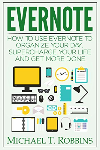 Evernote: How to Use Evernote to Organize Your Day, Supercharge Your Life and Get More Done (Evernote Getting Things Done) (English Edition)