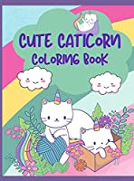 Cute Caticorn Coloring Book: A Very Funny Coloring Book For Young Children Featuring Cute & Magical Caticorns, 50 Caticorn to Color, Cute Cat and Kitten, Coloring Book For Kids Ages 4-8, Cute Cat Unicorn Coloring Book for Toddlers and Pre-schoolers